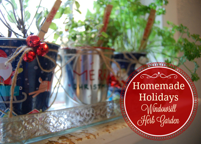 Homemade Holidays - Windowsill Herb Garden. Perfect, inexpensive gift for the home chef or gardener