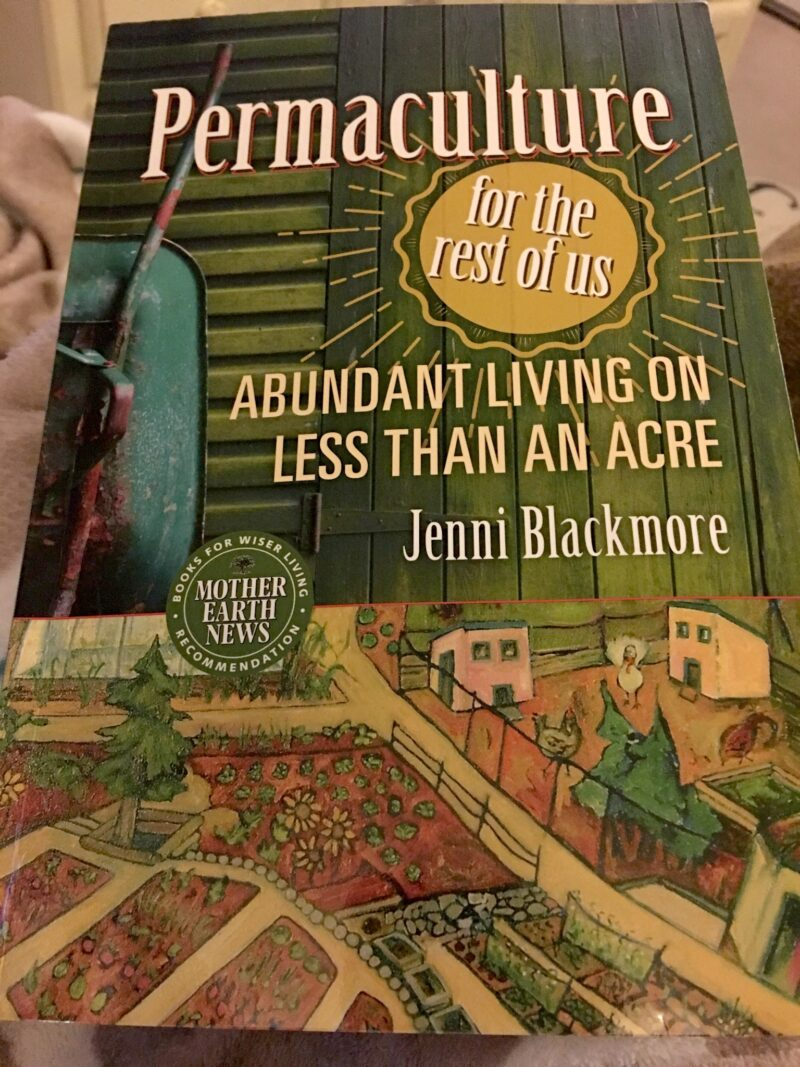 """Permaculture for the Rest of Us, Abundant Living on Less Than an Acre"" by Jenni Blackmore"